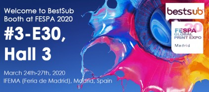 Welcome to BestSub Booth at FESPA 2020 (#3-E30, Hall 3)